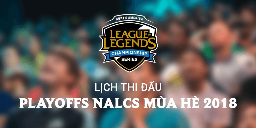 Lịch thi đấu playoffs NA LCS Mùa Hè 2018