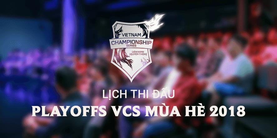 Lịch thi đấu playoffs VCS Mùa Hè 2018